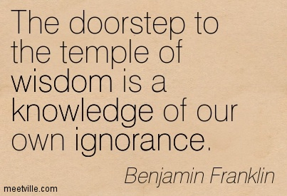 Quotation-Benjamin-Franklin-wisdom-ignorance-knowledge-Meetville-Quotes-128570