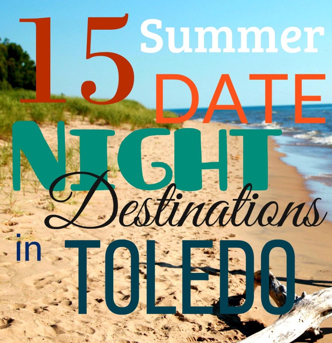 15 Summer Date Night Destinations In Toledo!!
