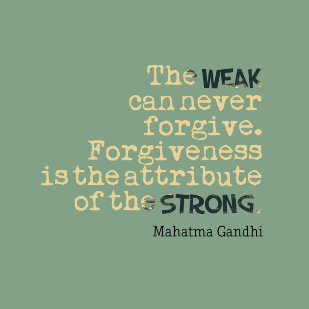 the-weak-can-never-forgive-forgiveness-is-the-attribute-of-the-strong