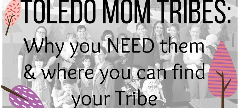 Mom Tribes: Why you NEED them & where you can find your Toledo Mom Tribe