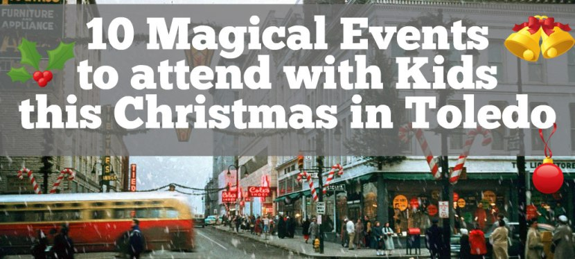 10 Magical Events to attend with Kids  Christmas 2019 in Toledo