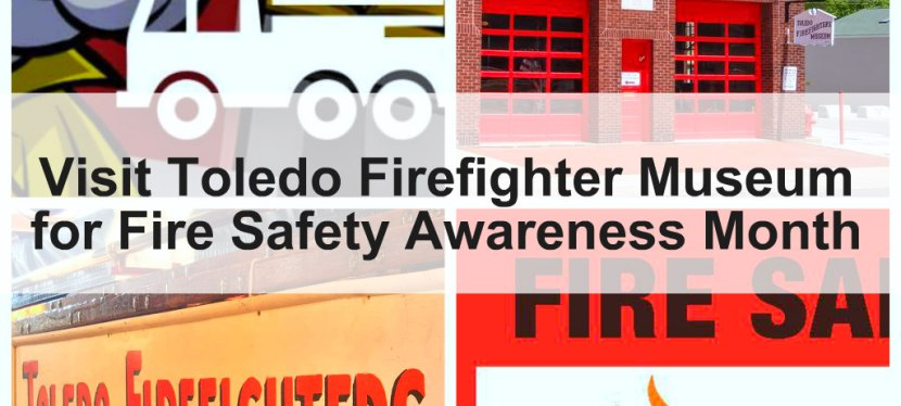 Visit Toledo Firefighter Museum for Fire Safety Awareness Month